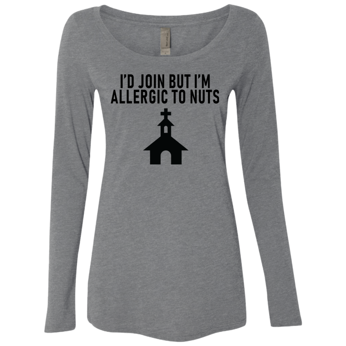 I'd Join But I'm Allergic To Nuts Women's Long Sleeve Tee