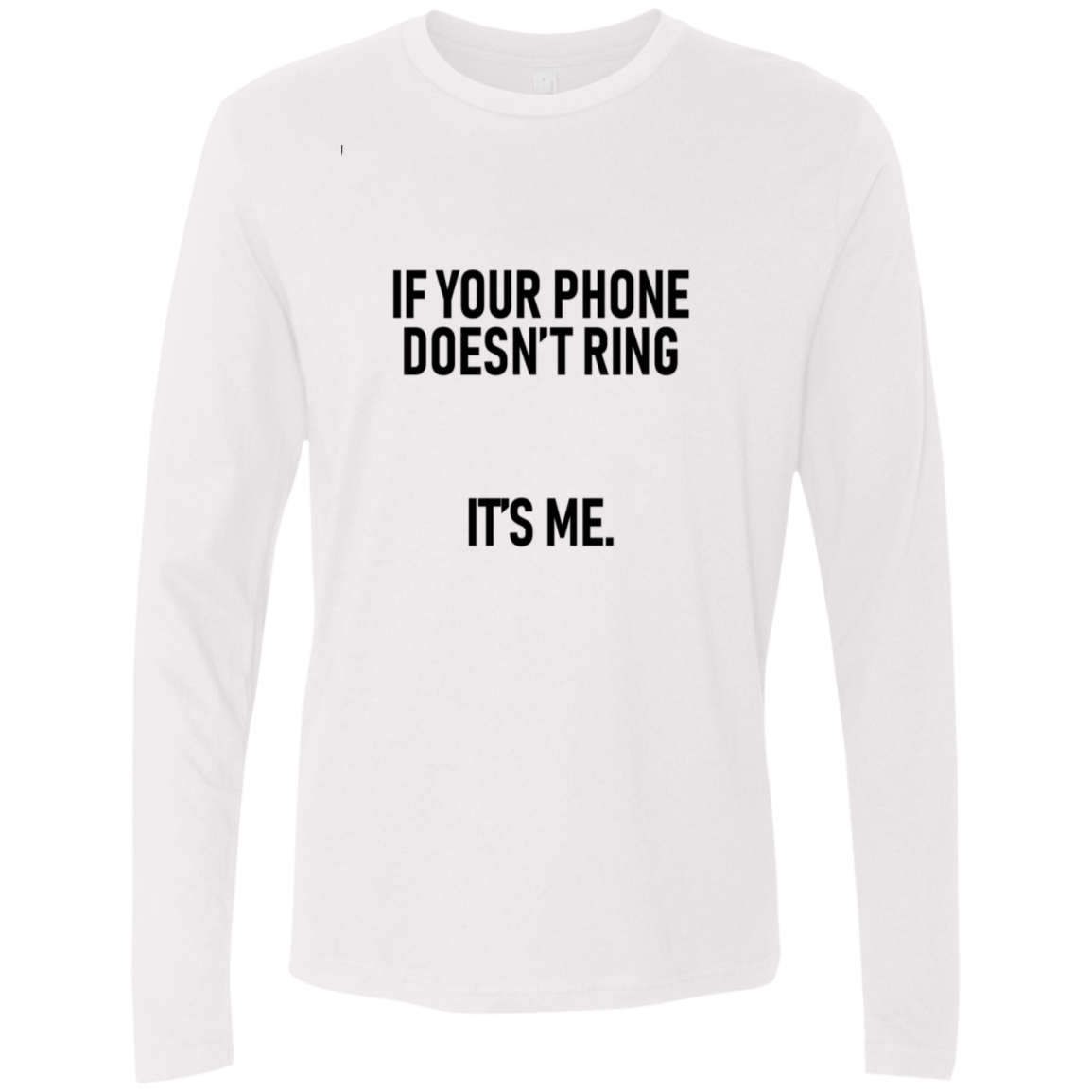 If Your Phone Doesn't Ring It's Me Men's Long Sleeve Tee