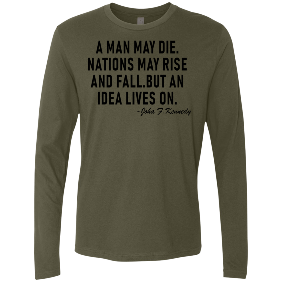 A Man May Die. Nations May Rise And Fall, But An Idea Lives On Men's Long Sleeve Tee
