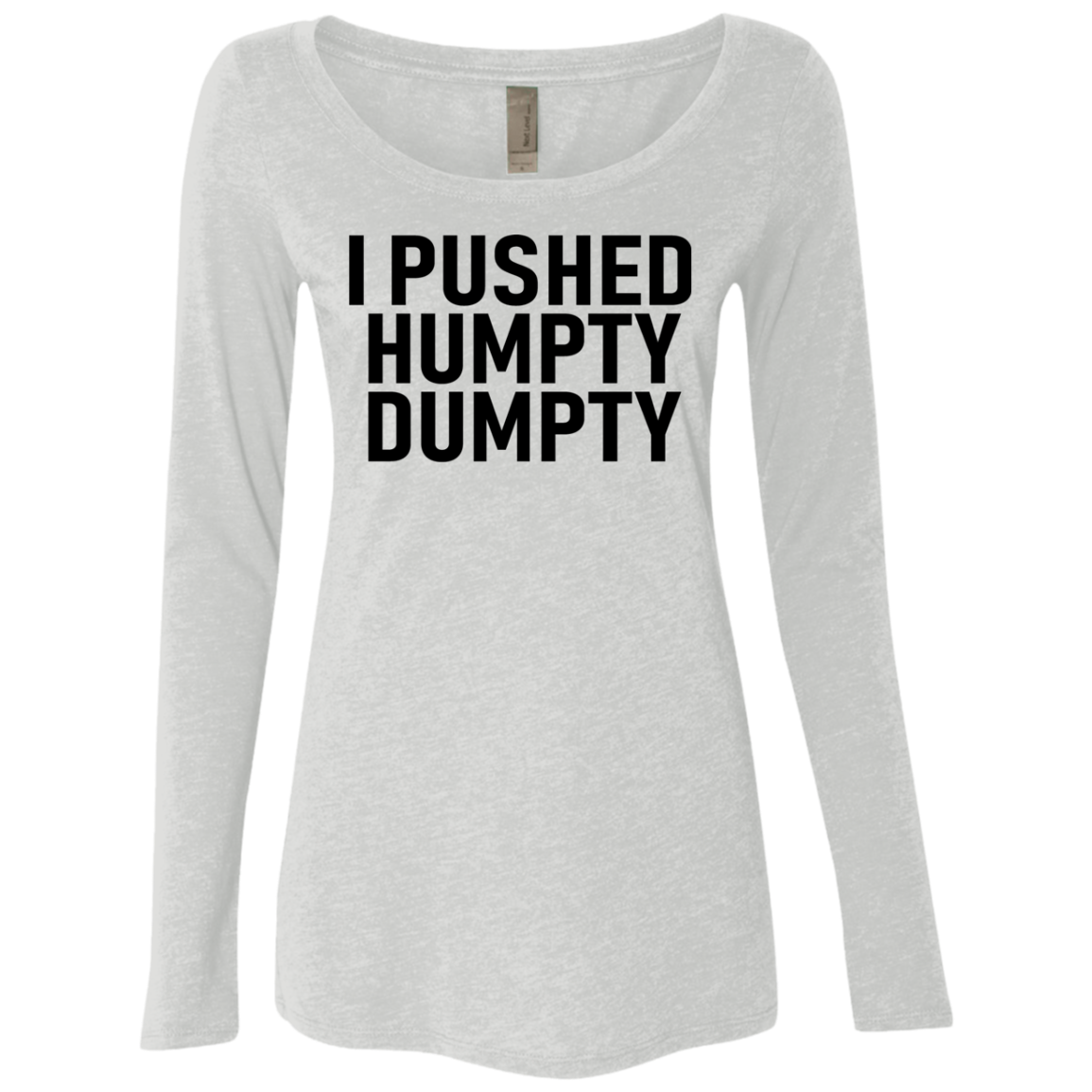 I Pushed Humpty Dumpty Women's Long Sleeve Tee