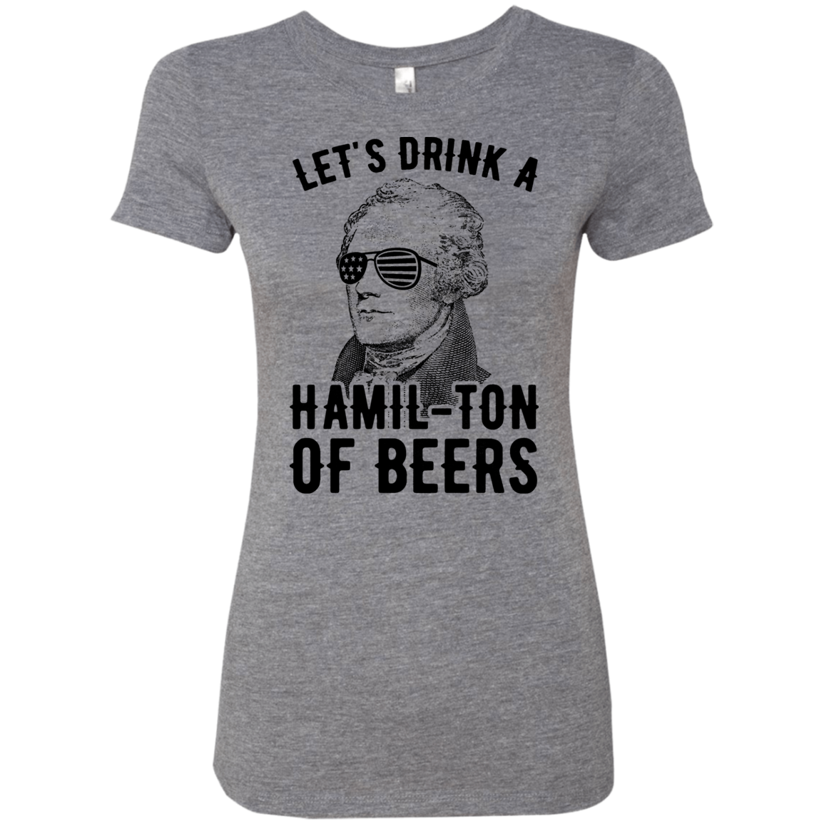 Let's Drink A Hamil-ton Of Beers Women's Classic Tee