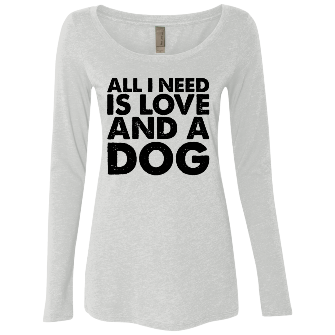 All I Need is Love and a Dog Women's Long Sleeve Tee