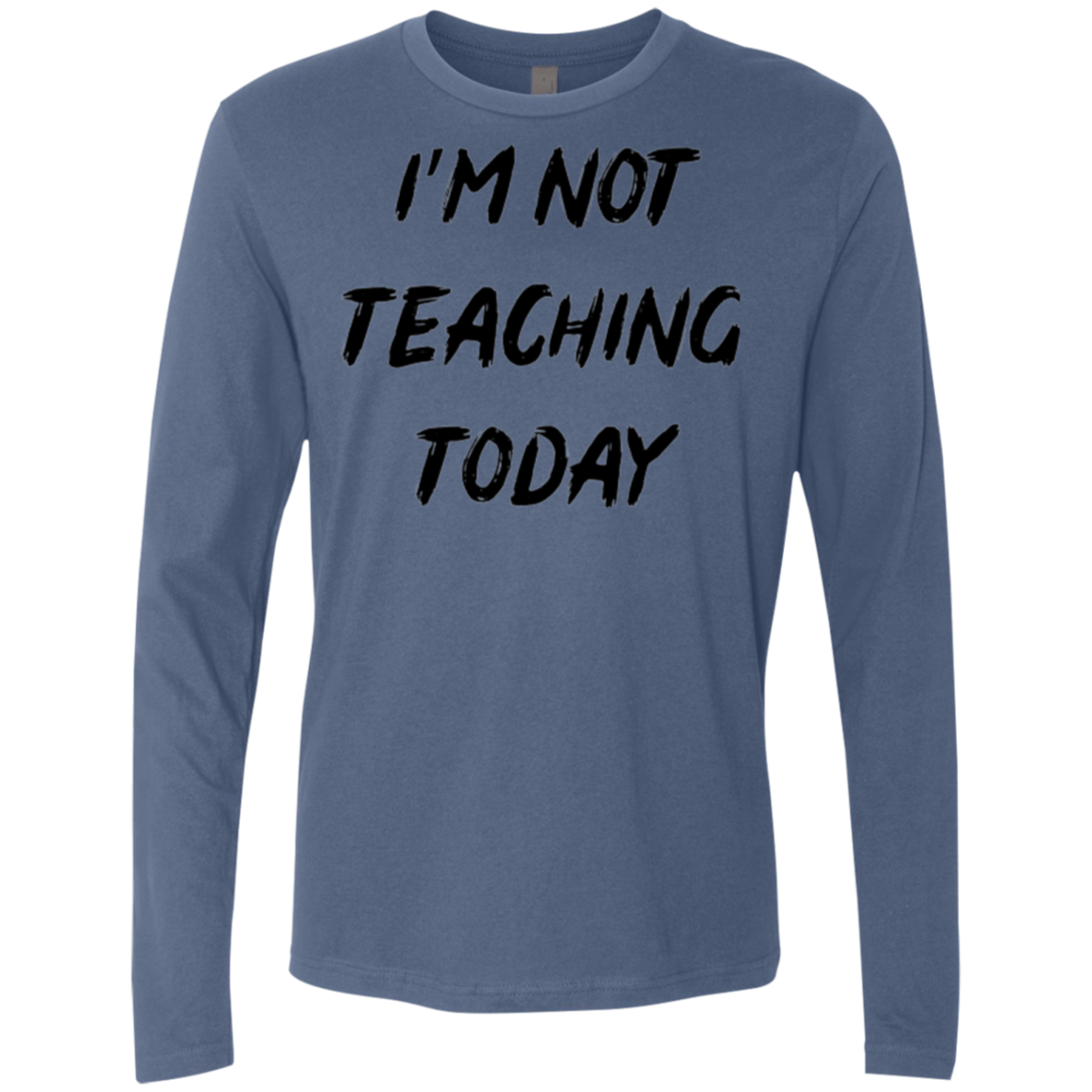 I'm Not Teaching Today Men's Long Sleeve Tee - Trendy Tees