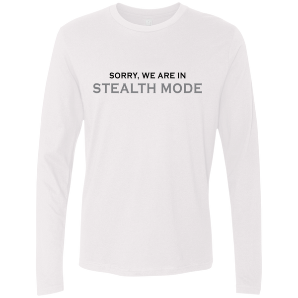 Sorry We Are In Stealth Mode Men's Long Sleeve Tee