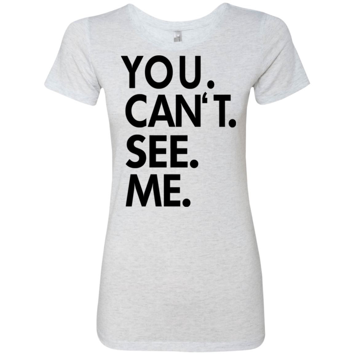 You Can't See Me Women's Classic Tee