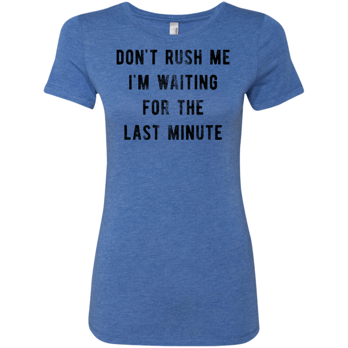 Don't Rush me I'm Waiting for the Last Minute Women's Classic Tee
