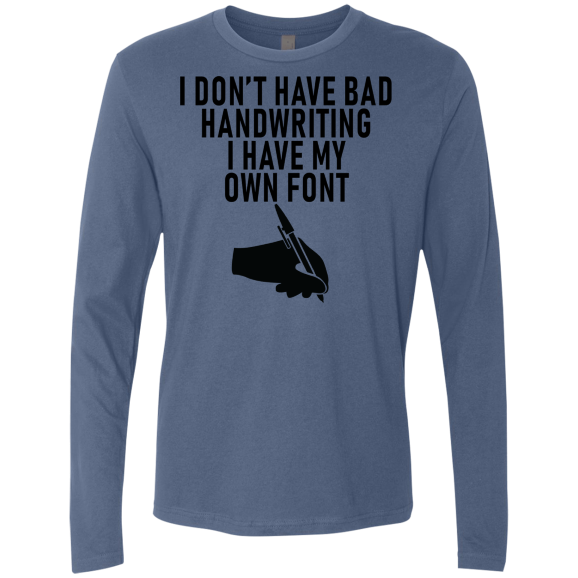 I Don't Have Bad Handwriting I Have My Own Font Men's Long Sleeve Tee