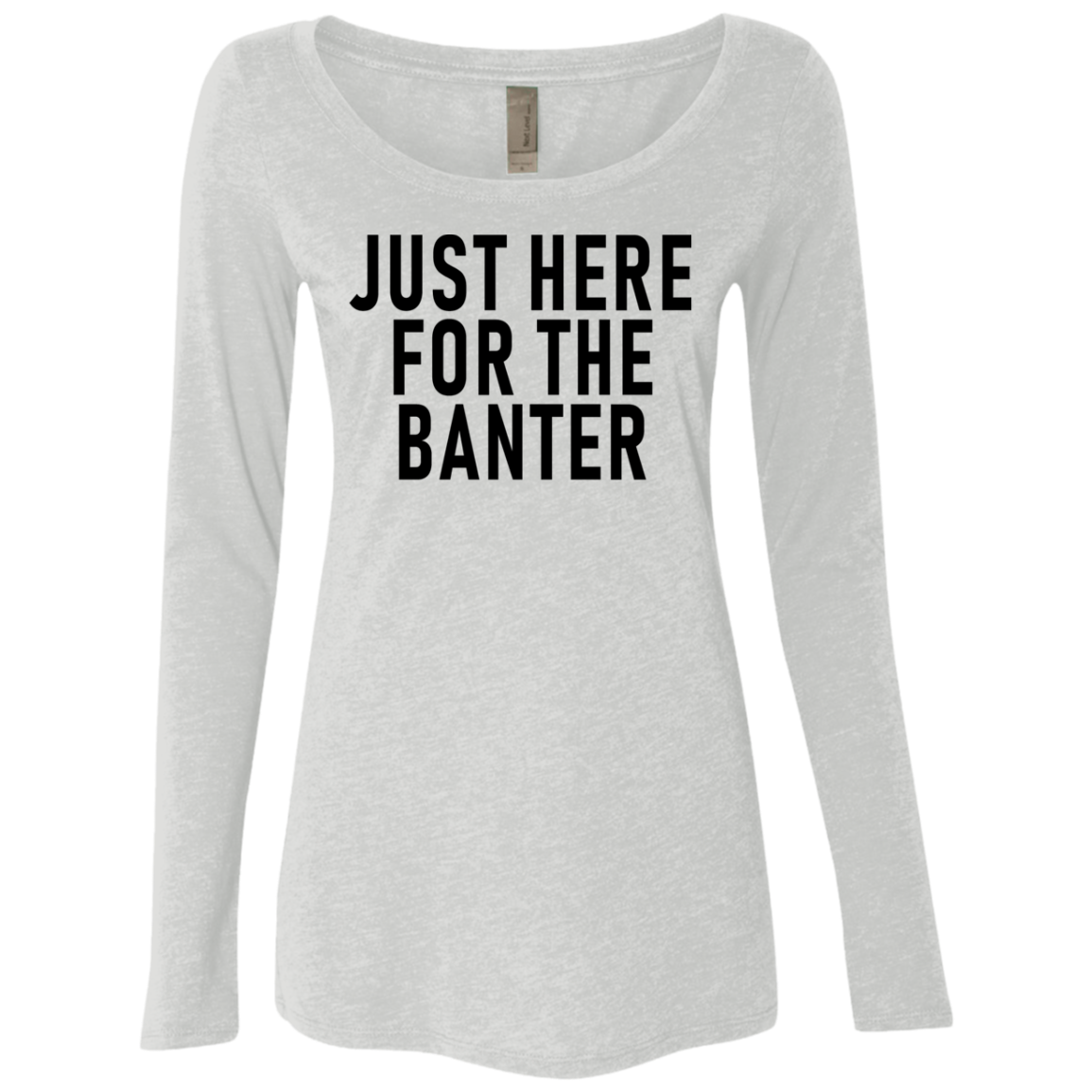 Just Here For The Banter Women's Long Sleeve Tee