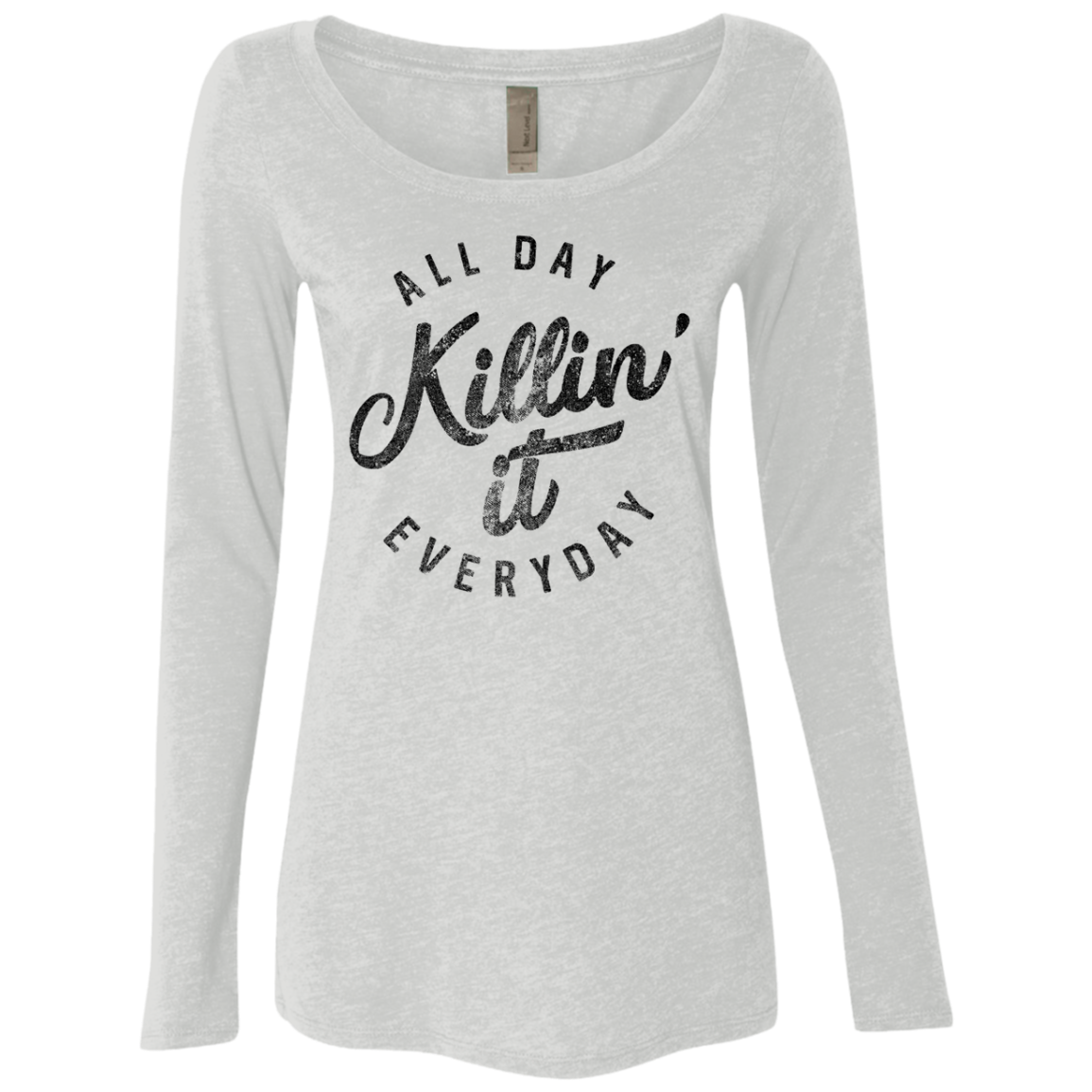 Killin it All Day Every Day Women's Long Sleeve Tee
