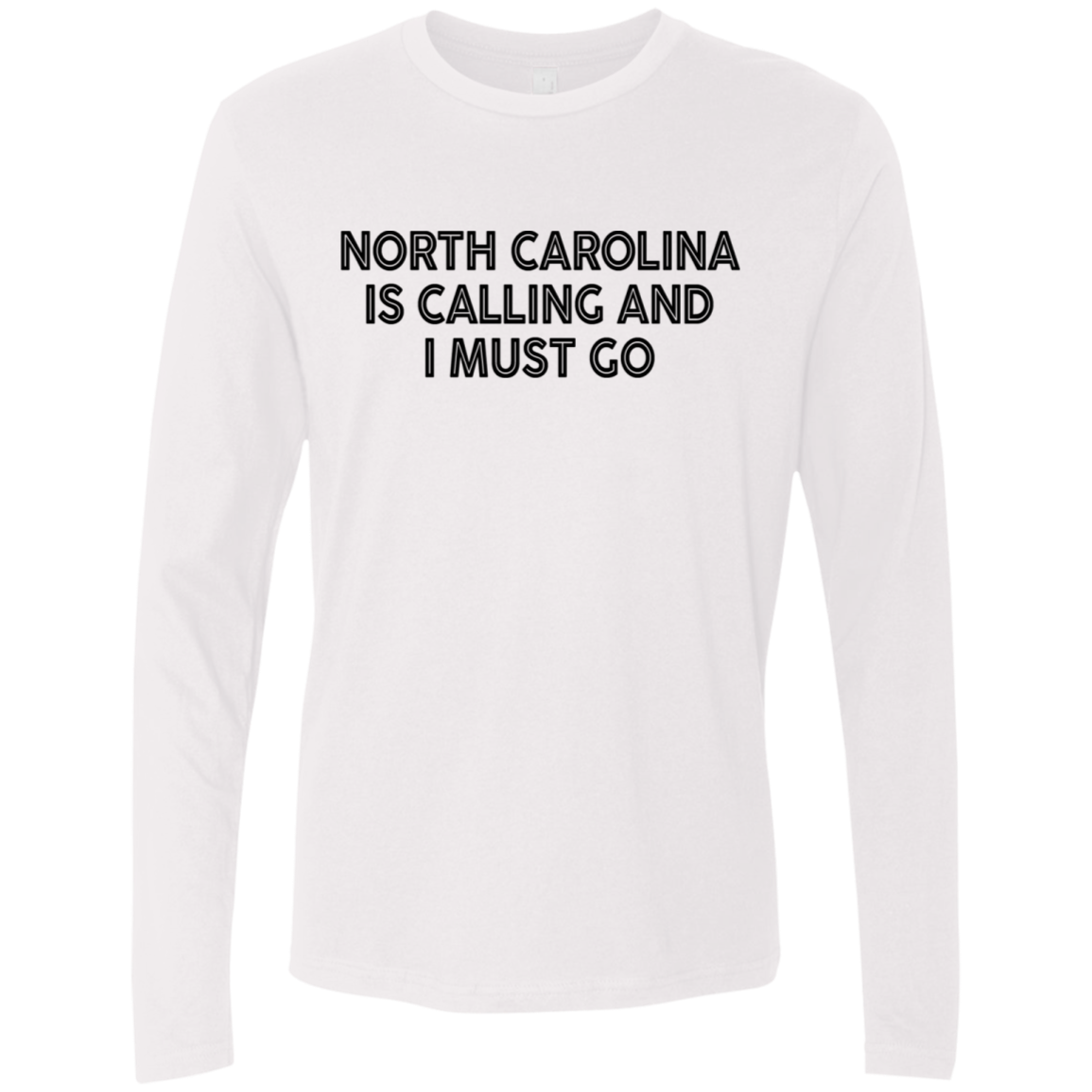 North Carolina Is Calling And I Must Go Men's Long Sleeve Tee