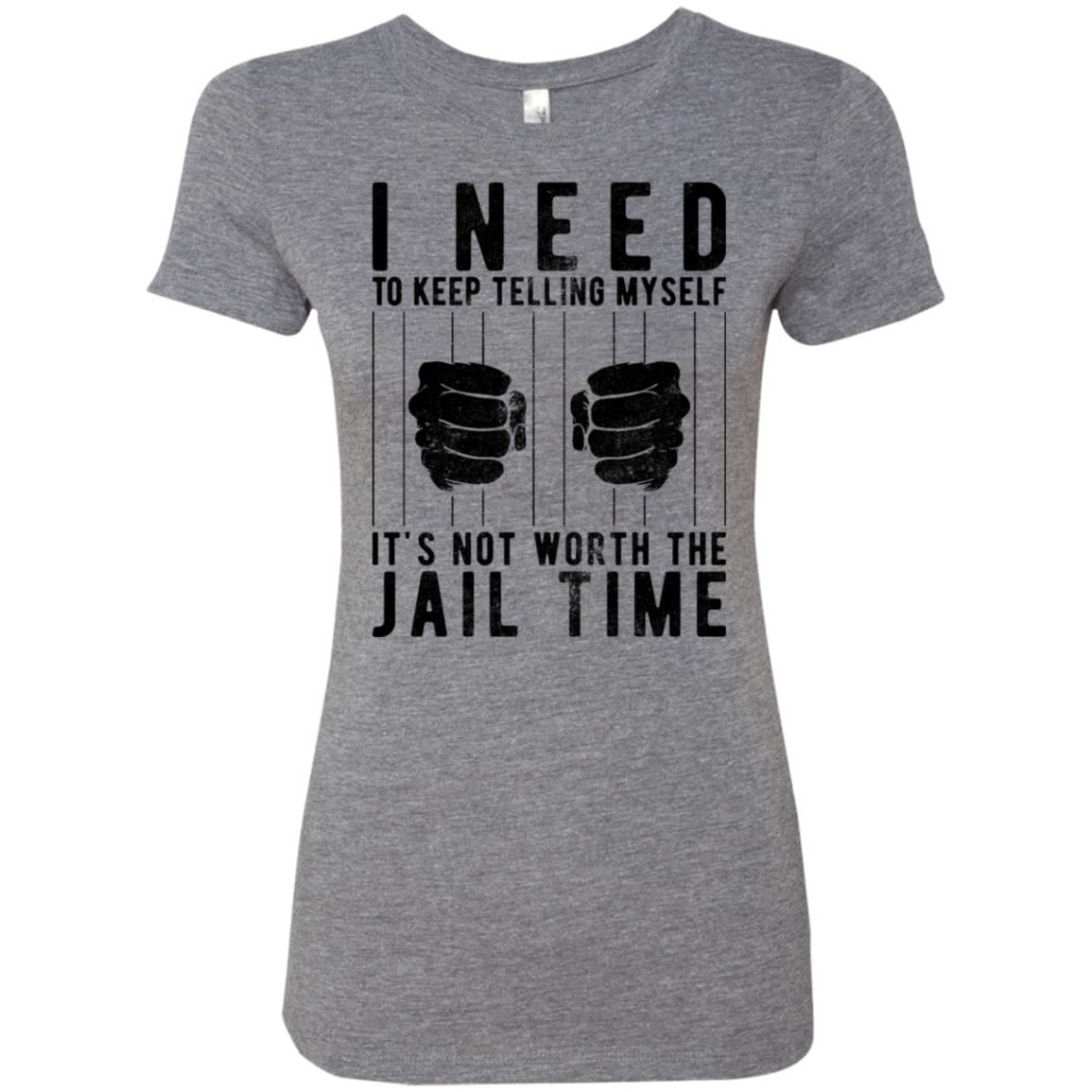 I Need To Keep Tellng Myself It's Not Worth The Jail Time Women's Classic Tee