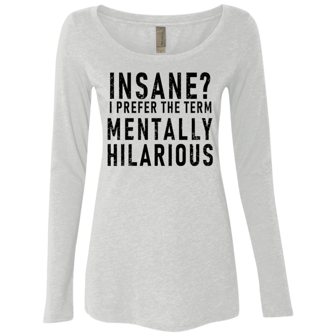 Insane I Prefer The Term Menatlly Hilarious Women's Long Sleeve Tee