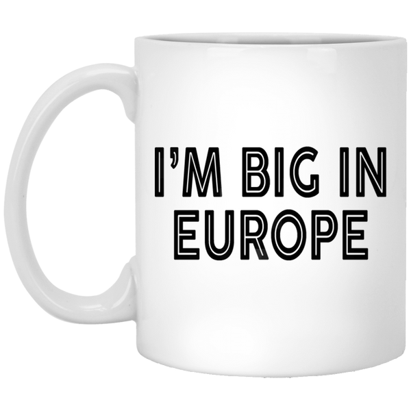 I'm Big In Europe 11 oz. White Coffee Mug