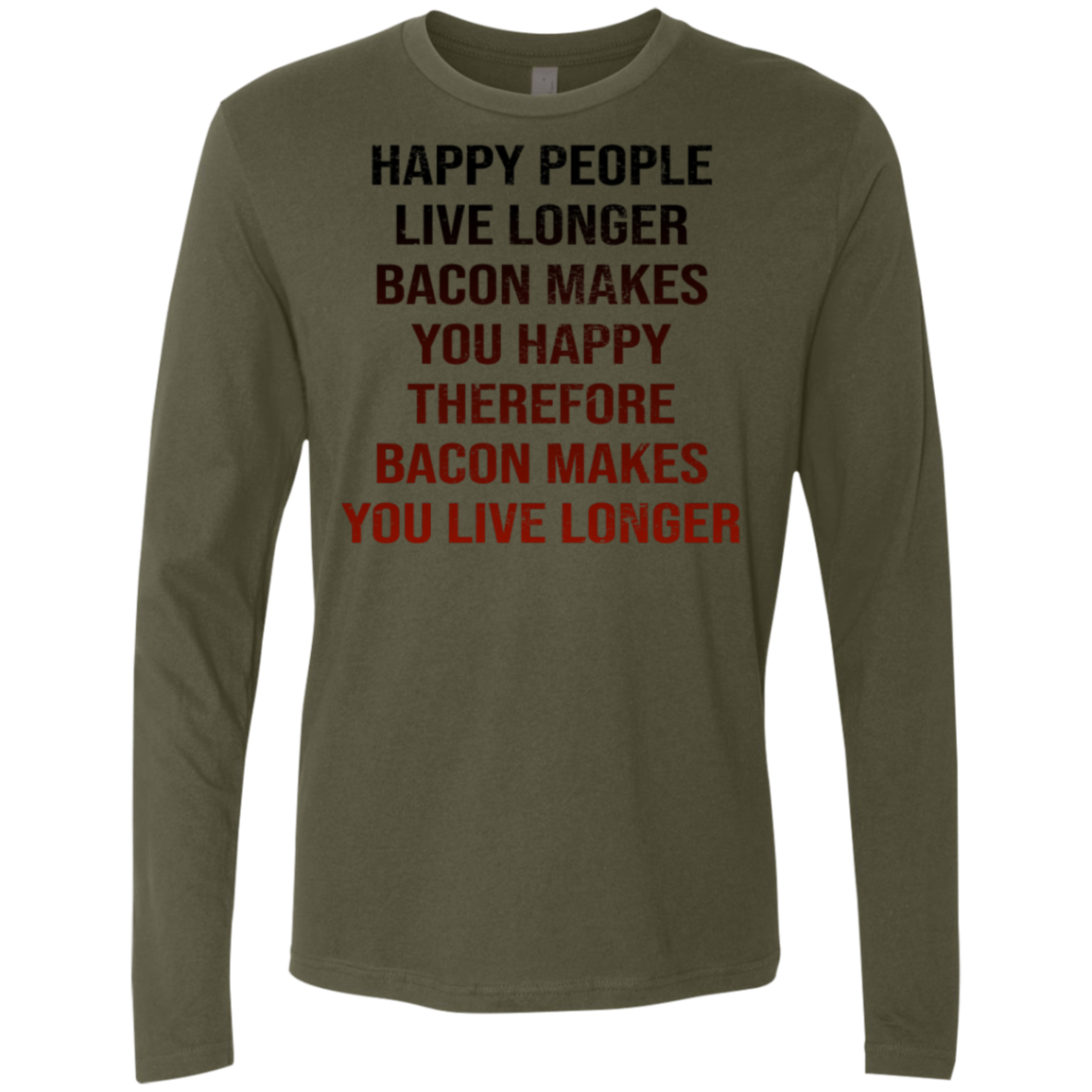 Happy People Live Longer Bacon Makes You Happy Therefore Bacon Makes You Live Longer Men's Long Sleeve Tee