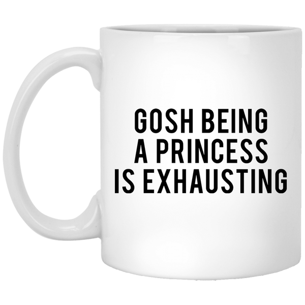 Gosh Being a Princess is Exhausting 11 oz. White Coffee Mug - Trendy Tees