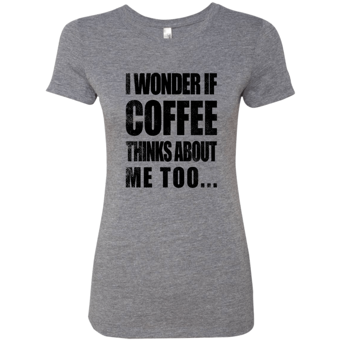 I Wonder If Coffee Thinks About Me Too Women's Classic Tee
