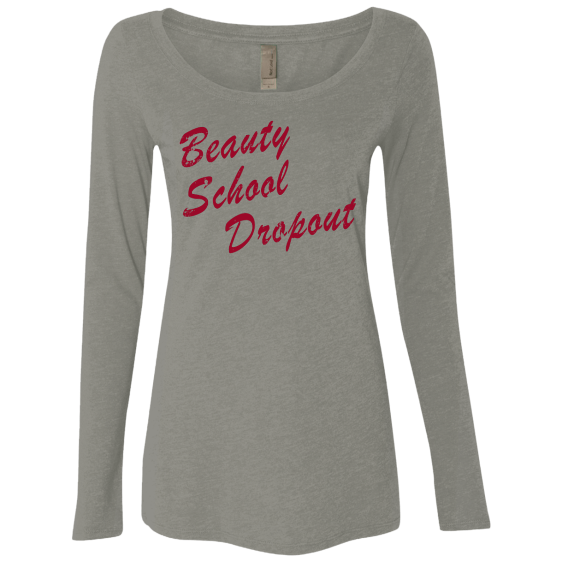 Beauty School Dropout Women's Long Sleeve Tee