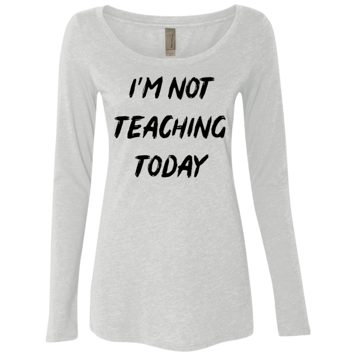 I'm Not Teaching Today Women's Long Sleeve Tee