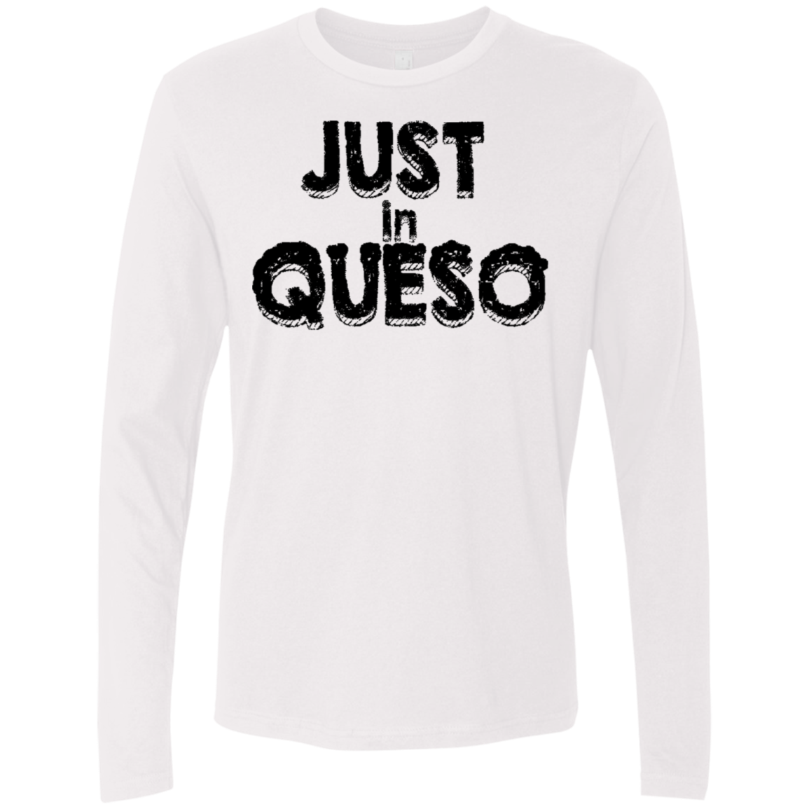 Just In Queso Men's Long Sleeve Tee