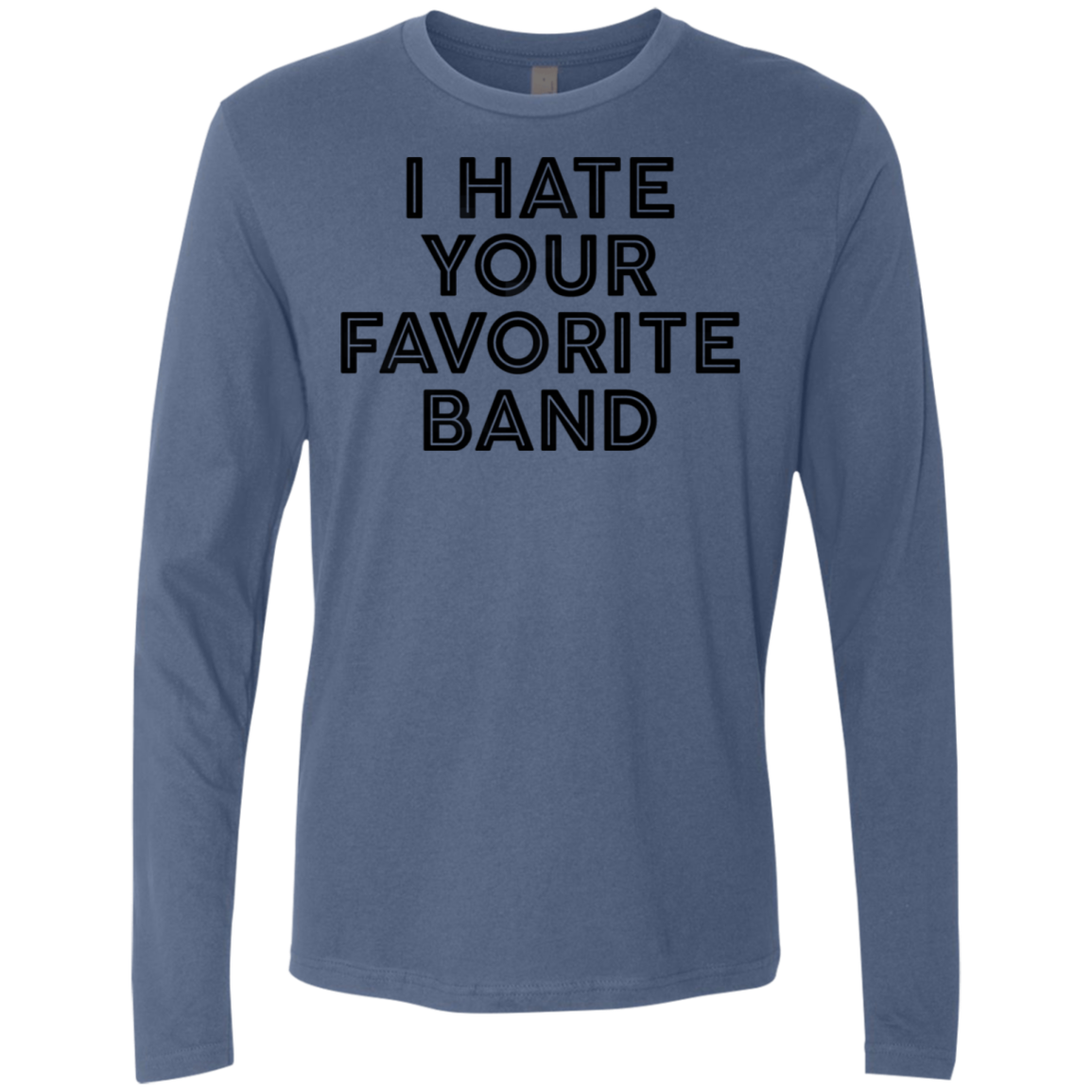 I Hate Your Favorite Band Men's Long Sleeve Tee