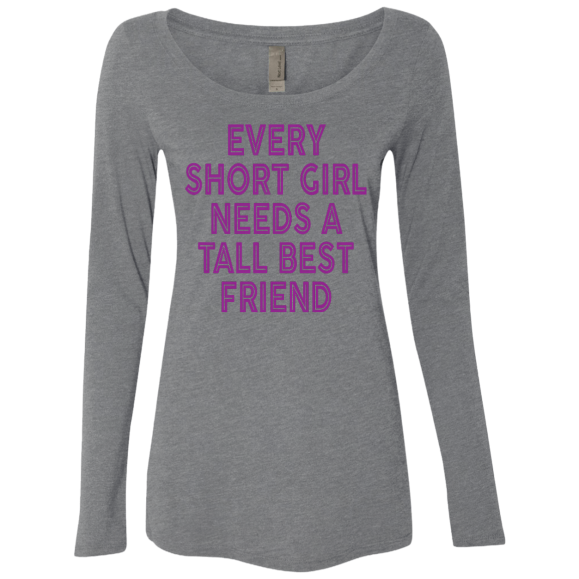 Every Short Girl Needs A Tall Best Friend Women's Long Sleeve Tee