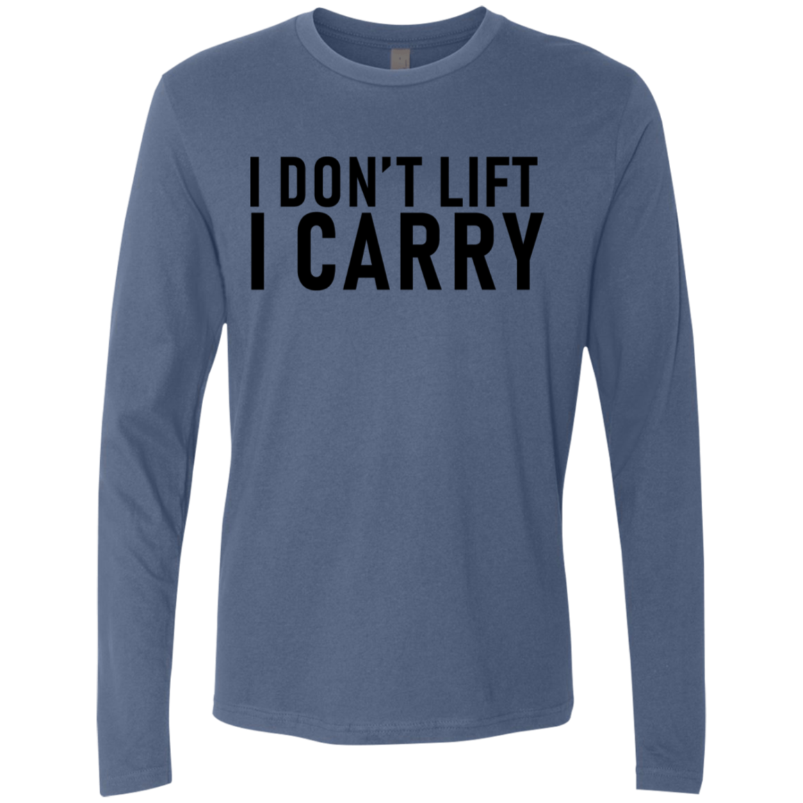 I Don't Lift I Carry Men's Long Sleeve Tee