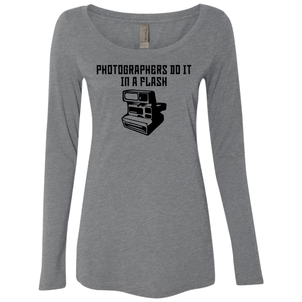Photographers Do It In A Flash Women's Long Sleeve Tee