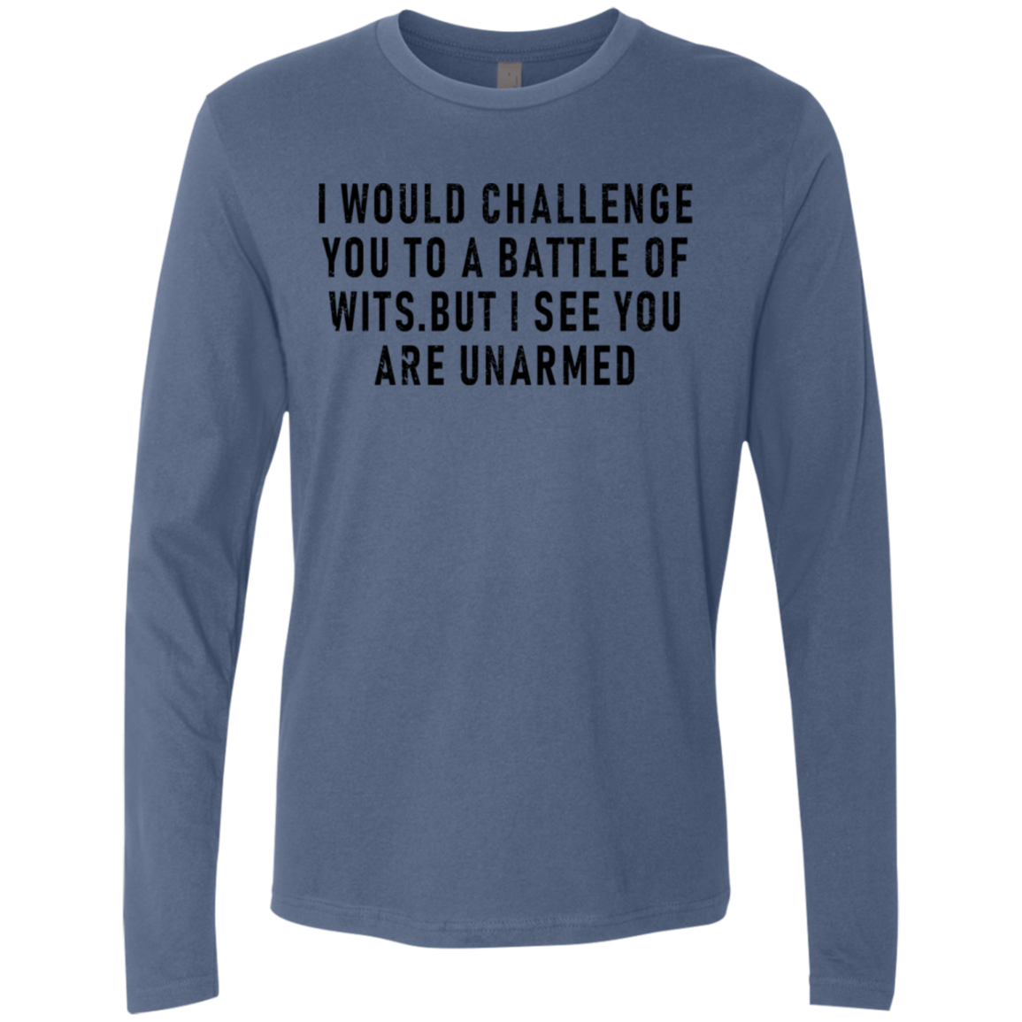 I Would Challenge You To A Battle Of Wits But I See You Are Unarmed Men's Long Sleeve Tee