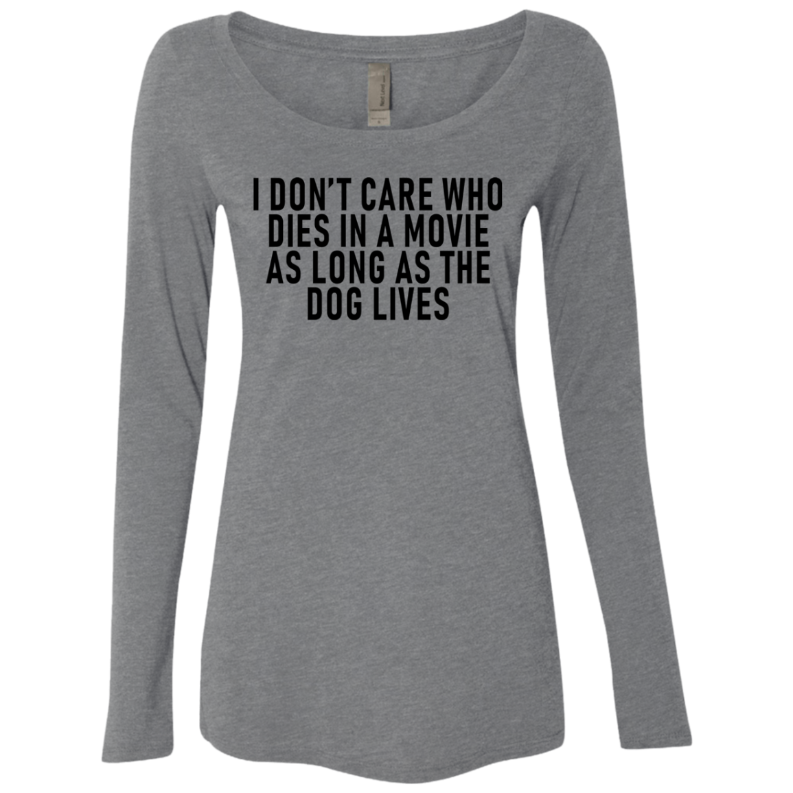 I Don't Care Who Dies In A Movie As Long As The Dog Lives Women's Long Sleeve Tee