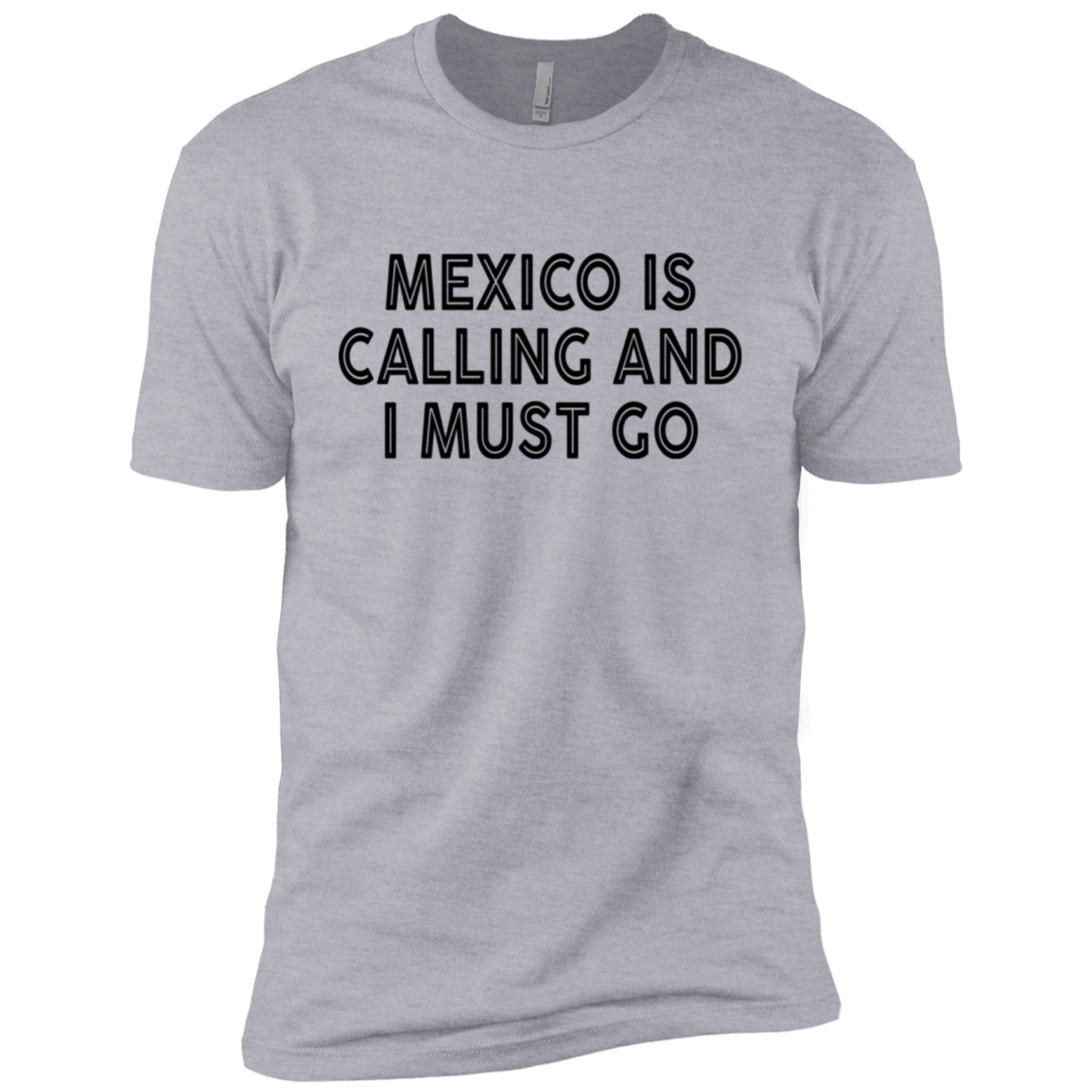 Mexico Is CAlling And I Must Go Men's Classic Tee