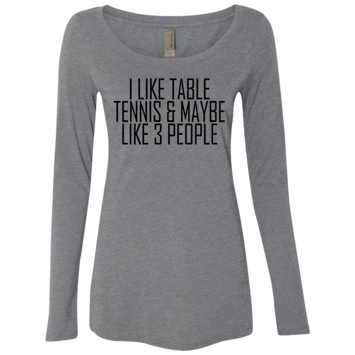 I Like Table Tennis ' Maybe 3 People Women's Long Sleeve Tee