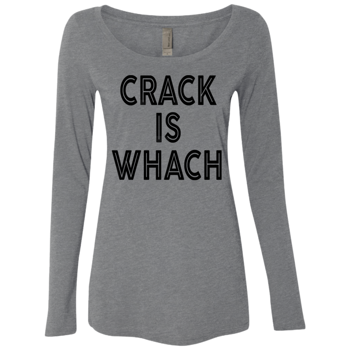 Crack Is Whach Women's Long Sleeve Tee