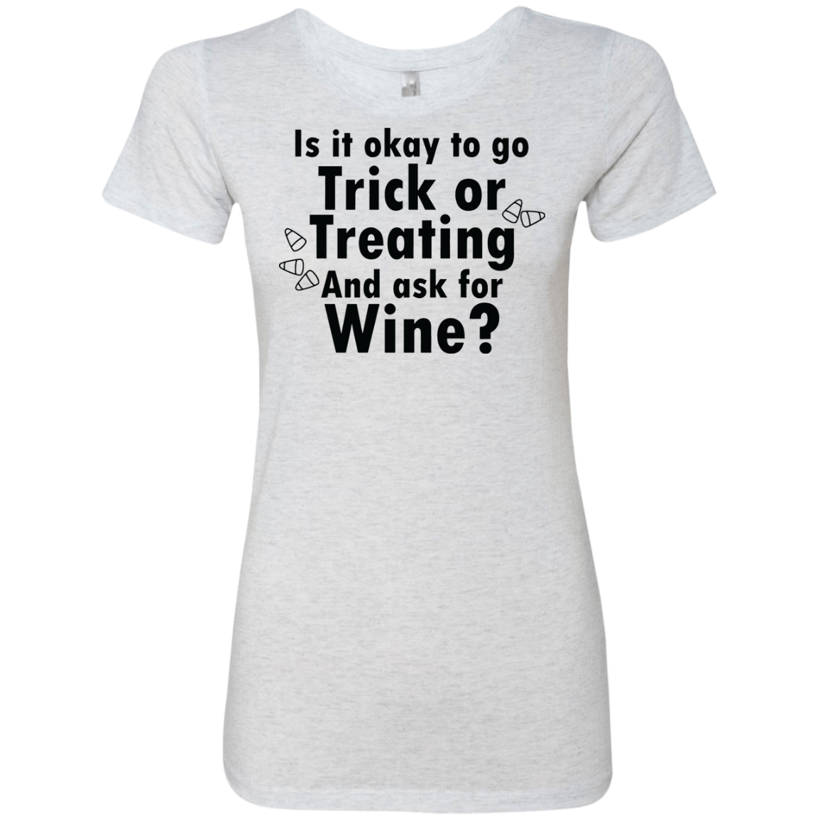 Is It Ok To Go Treat Or Treating And Ask For Wine Women's Classic Tee