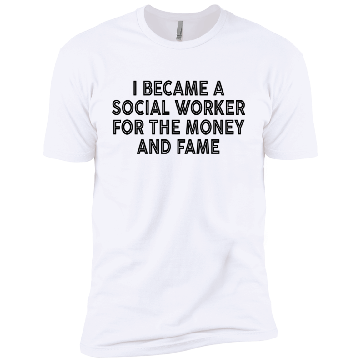 I Became A Social Worker For The Money And Fame Men's Classic Tee