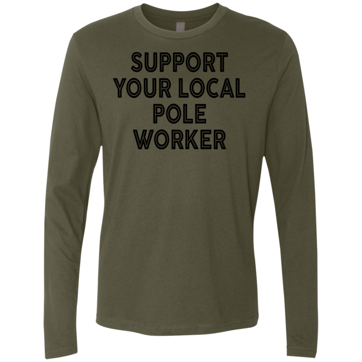 Support Your Local Pole Worker Men's Long Sleeve Tee