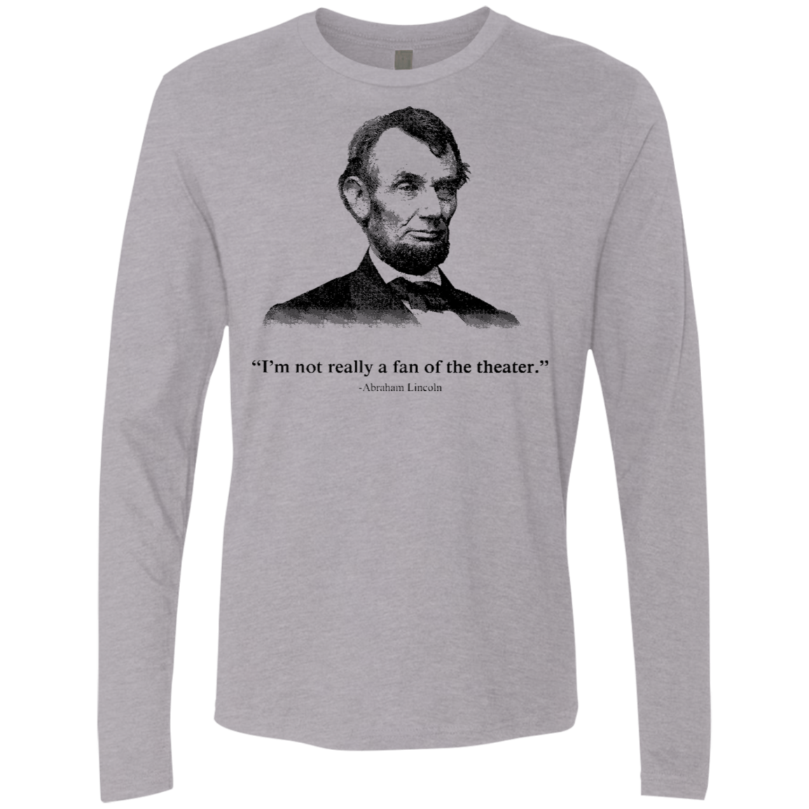 I'm Not Really A Fan Of The Theater Lincoln Men's Long Sleeve Tee