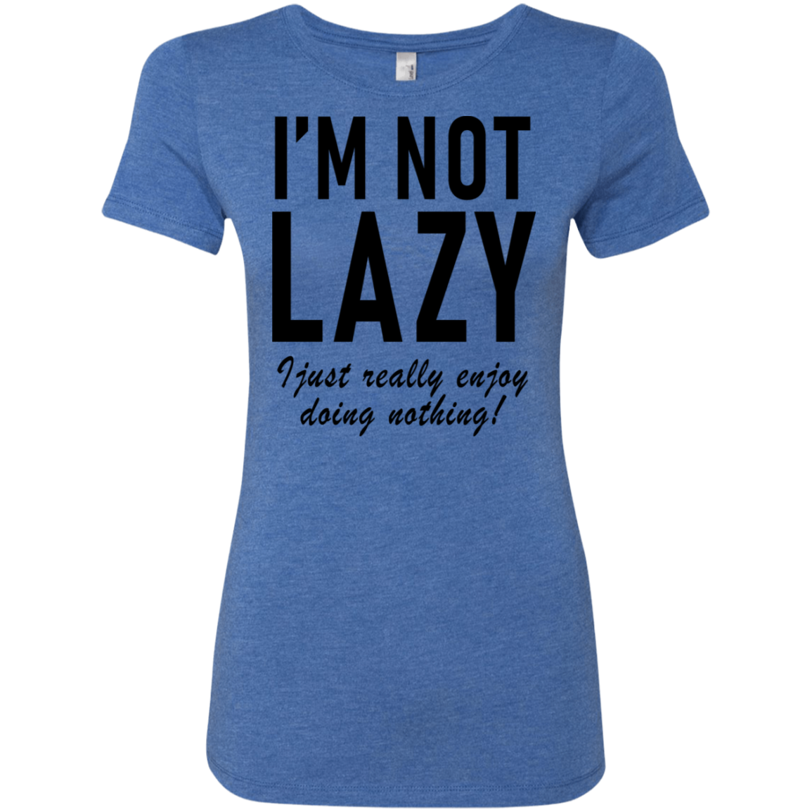 I'm Not Lazy Women's Classic Tee