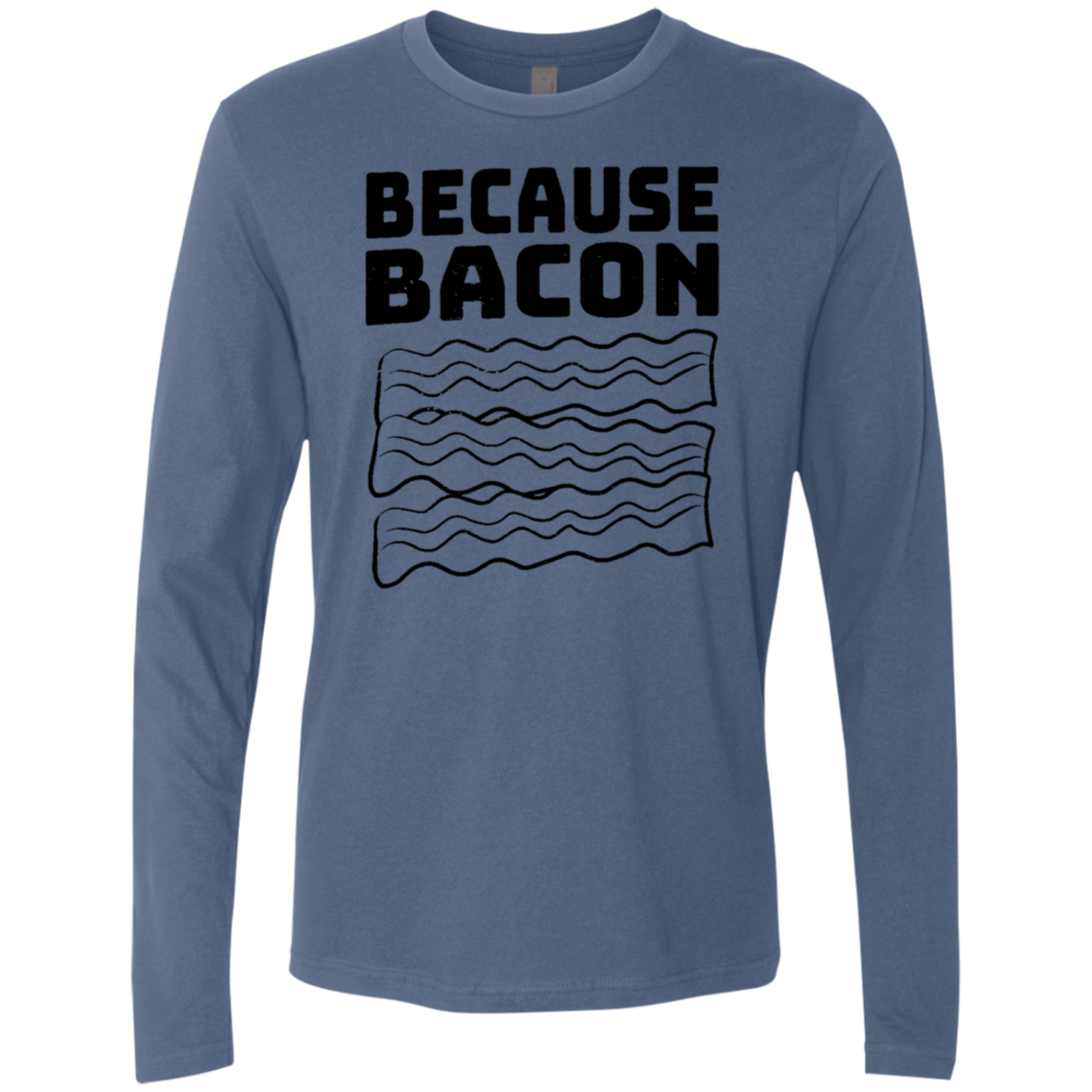 Because Bacon Men's Long Sleeve Tee - Trendy Tees