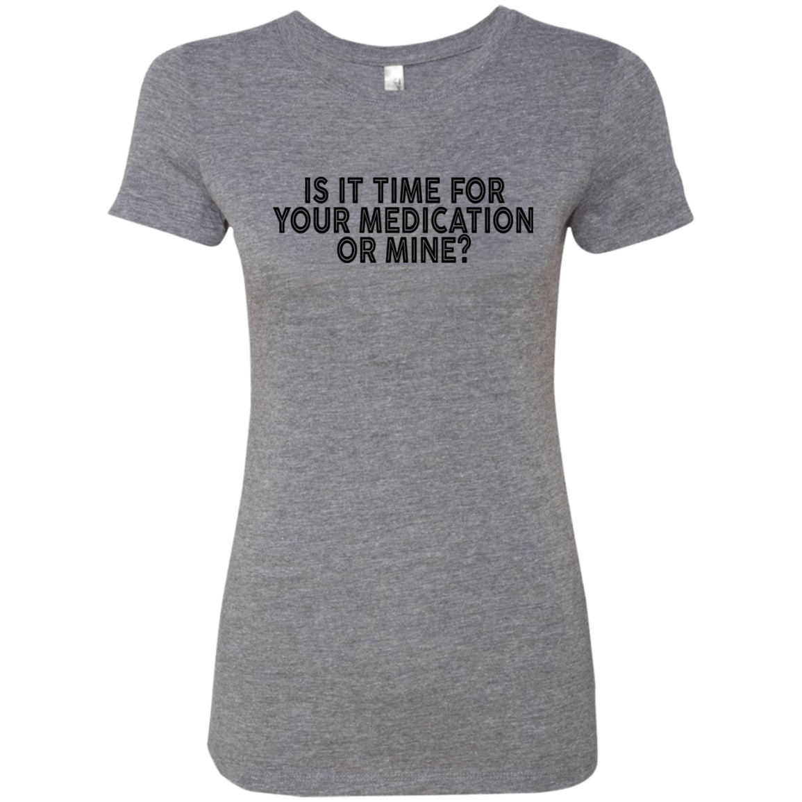 Is It Time For Your Mediaction Or Mine Women's Classic Tee