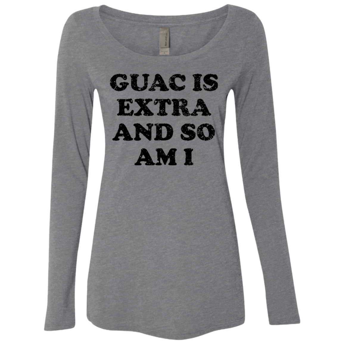 Guac Is Extra And So Am I Women's Long Sleeve Tee