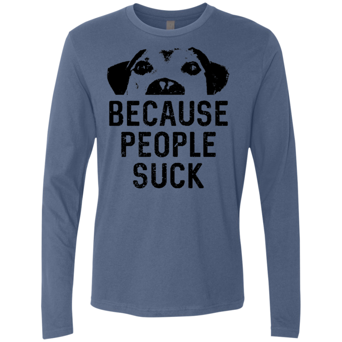 Dogs Because People Suck Men's Long Sleeve Tee