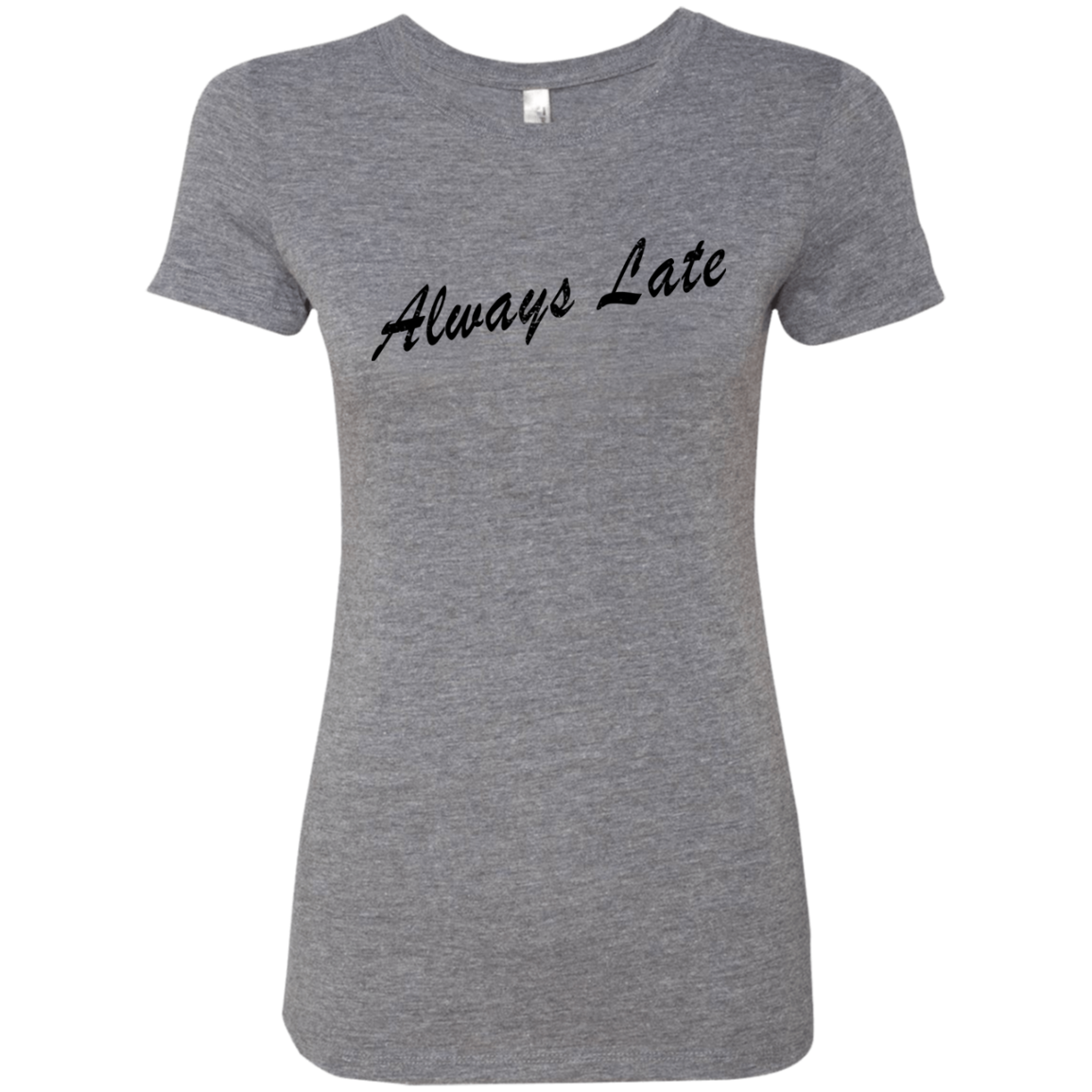 Always Late Women's Classic Tee