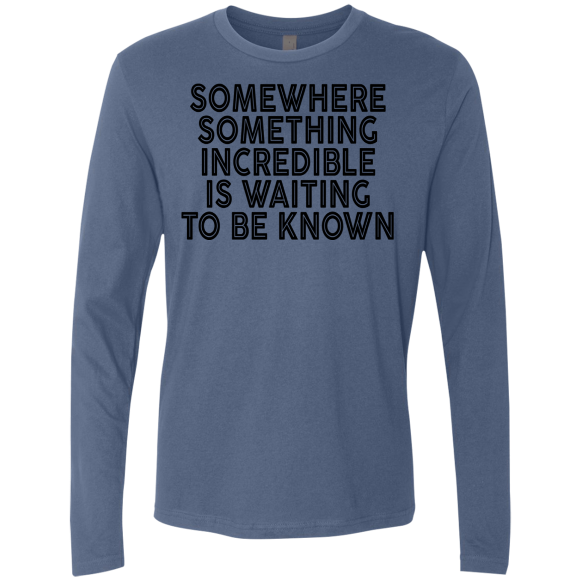 Somewhere Something Incredible Is Waiting To Be Known Men's Long Sleeve Tee