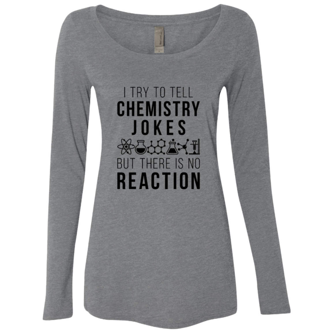 I Try To Tell Chemistry Jokes But There Is No Reaction Women's Long Sleeve Tee