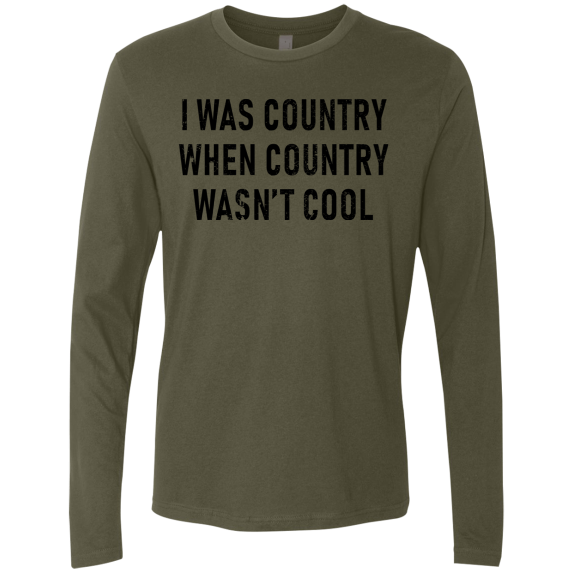 I Was Country When Country Wasn't Cool Men's Long Sleeve Tee