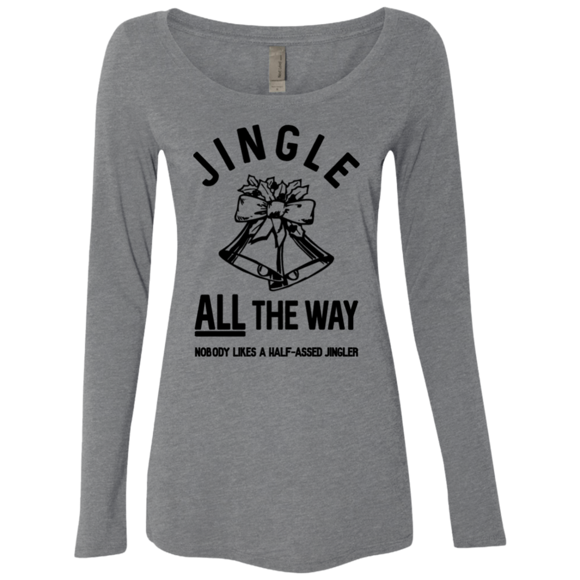 Jingle All The Way Nobody Likes A Half-Assed Jingler Women's Long Sleeve Tee