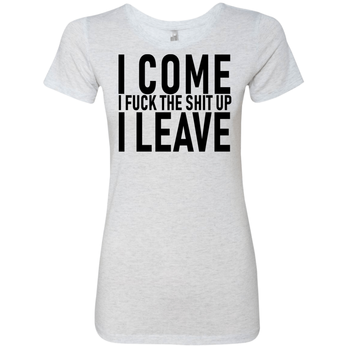 I Come I Fuck The Shit Up I Leave Women's Classic Tee