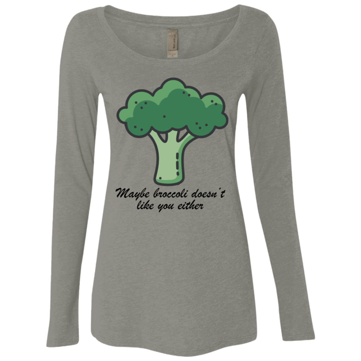 Maybe Broccoli Doesn't Like You Either Women's Long Sleeve Tee