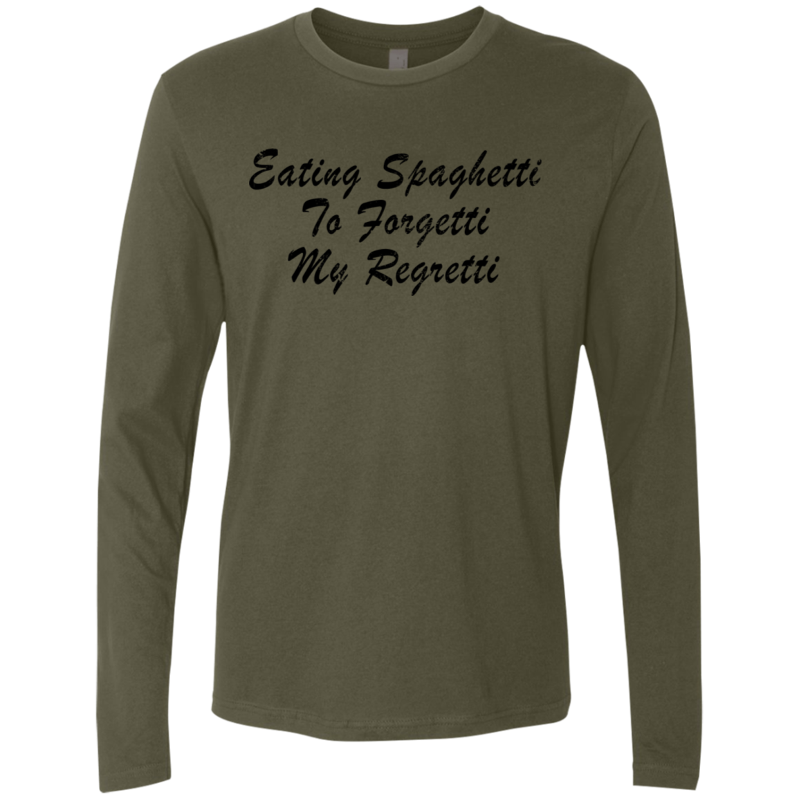 Eat Spaghetti To Forgetti Your Regretti Men's Long Sleeve Tee