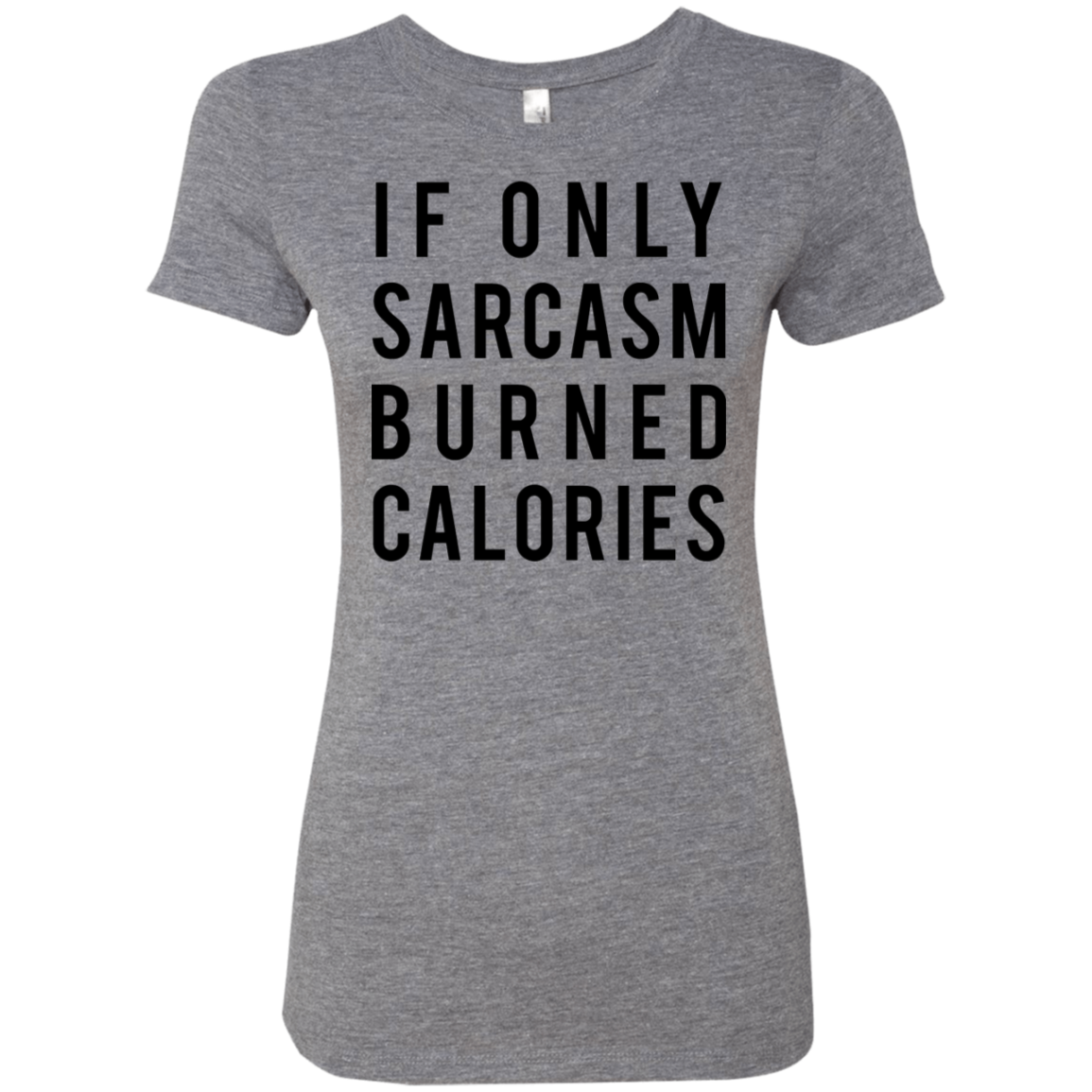 If Only Sarcasm Burned Calories Women's Classic Tee - Trendy Tees